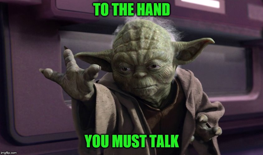 TO THE HAND YOU MUST TALK | made w/ Imgflip meme maker