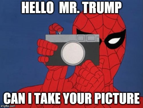Spiderman Camera | HELLO  MR. TRUMP CAN I TAKE YOUR PICTURE | image tagged in memes,spiderman camera,spiderman | made w/ Imgflip meme maker