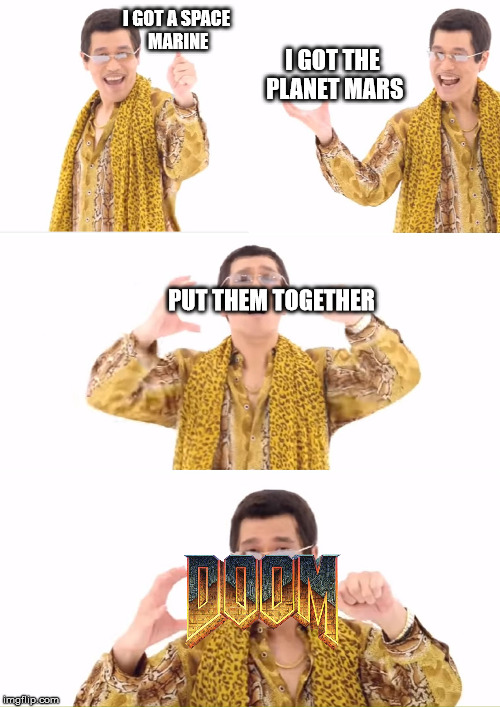 PPAP Meme | I GOT A SPACE MARINE I GOT THE PLANET MARS PUT THEM TOGETHER | image tagged in memes,ppap | made w/ Imgflip meme maker