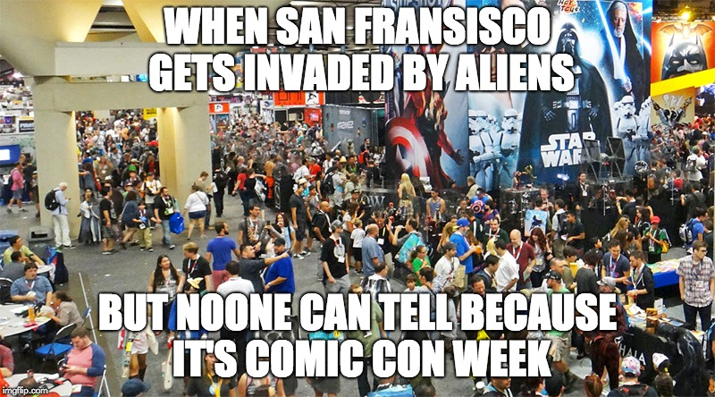 Where's Waldo...? | WHEN SAN FRANSISCO GETS INVADED BY ALIENS BUT NOONE CAN TELL BECAUSE IT'S COMIC CON WEEK | image tagged in comic,comic con,san fransisco,aliens,invasion,aliens week | made w/ Imgflip meme maker