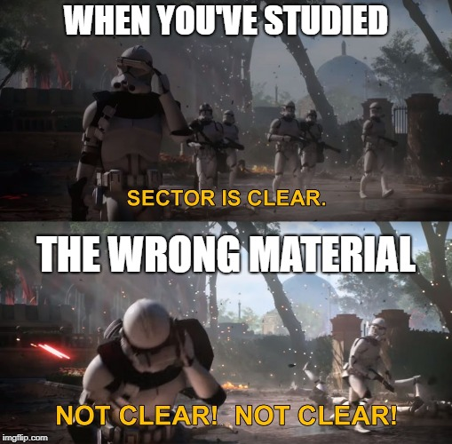 WHEN YOU'VE STUDIED THE WRONG MATERIAL | image tagged in sector is clear,star wars,clones,clone wars | made w/ Imgflip meme maker