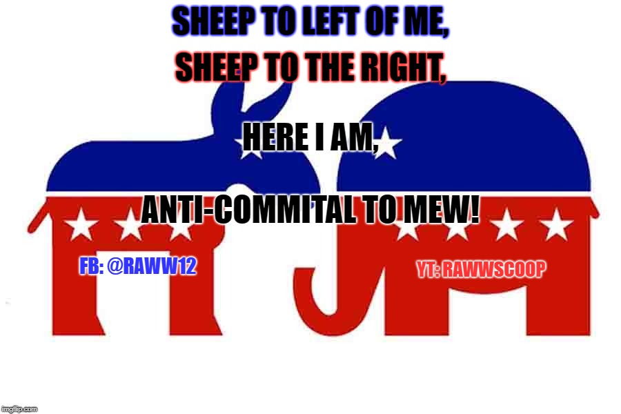 SHEEP TO LEFT OF ME, SHEEP TO THE RIGHT, HERE I AM, ANTI-COMMITAL TO MEW! FB: @RAWW12 YT: RAWWSCOOP | image tagged in left vs right | made w/ Imgflip meme maker
