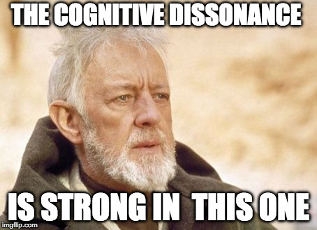 Obi Wan Kenobi Meme | THE COGNITIVE DISSONANCE IS STRONG IN  THIS ONE | image tagged in memes,obi wan kenobi | made w/ Imgflip meme maker