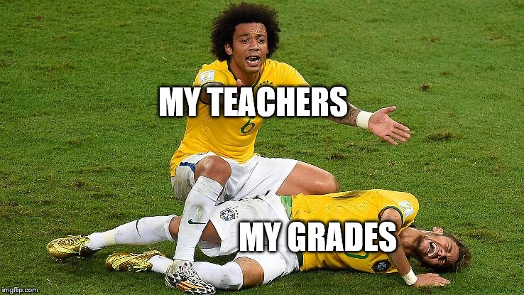 School's over for me but here you go | MY GRADES MY TEACHERS | image tagged in worldcup,neymar,grades,teachers,marcelo,brazil | made w/ Imgflip meme maker