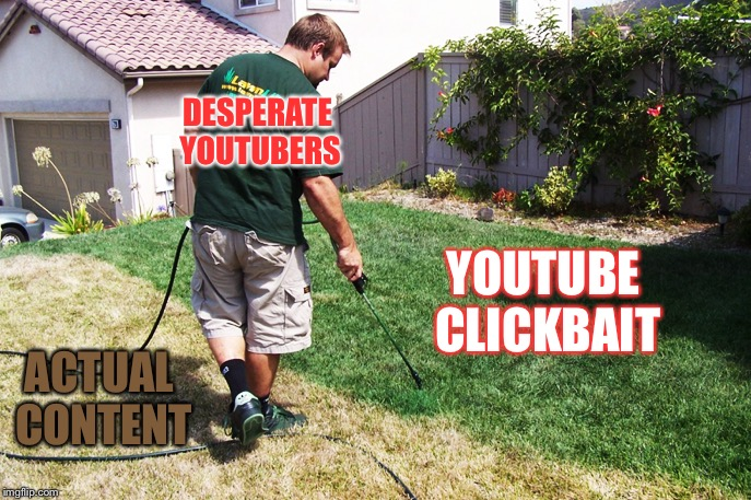 YOUTUBE  CLICKBAIT ACTUAL CONTENT DESPERATE YOUTUBERS | image tagged in reality | made w/ Imgflip meme maker