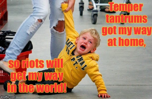 Evil Toddler Week.  Next Week: Evil Terrorist Week | . | image tagged in memes,evil toddler week,temper tantrum,riots,parenting | made w/ Imgflip meme maker