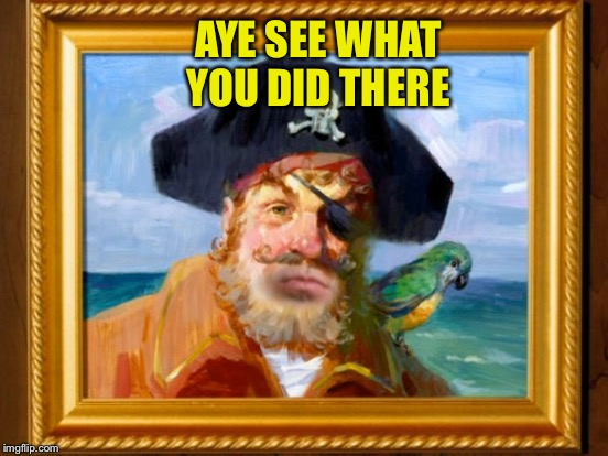 AYE SEE WHAT YOU DID THERE | made w/ Imgflip meme maker