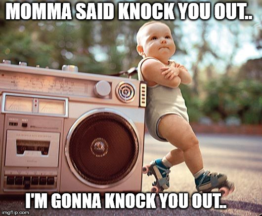 Evil Baby..  | MOMMA SAID KNOCK YOU OUT.. I'M GONNA KNOCK YOU OUT.. | image tagged in ll cool j,evil baby | made w/ Imgflip meme maker