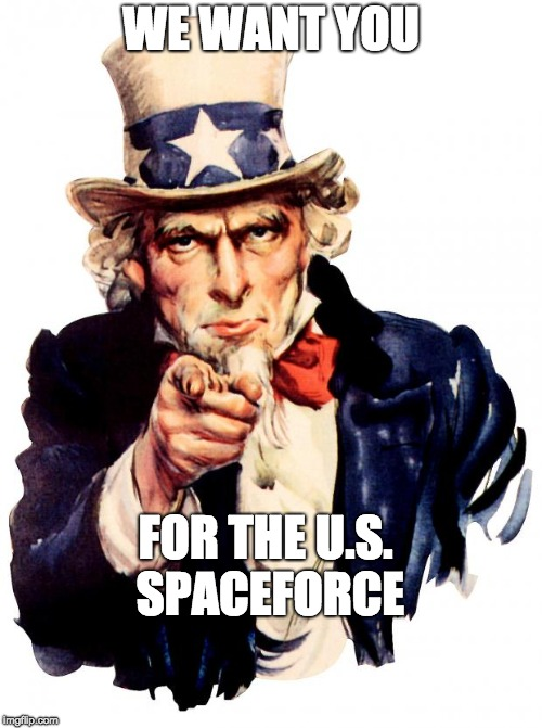U.S. Space Force | WE WANT YOU FOR THE U.S. SPACEFORCE | image tagged in memes,uncle sam,space,donald trump | made w/ Imgflip meme maker