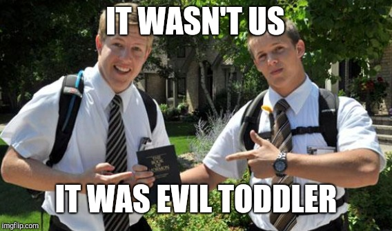 IT WASN'T US IT WAS EVIL TODDLER | made w/ Imgflip meme maker