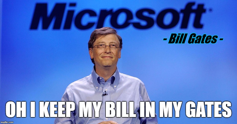 - Bill Gates - OH I KEEP MY BILL IN MY GATES | made w/ Imgflip meme maker