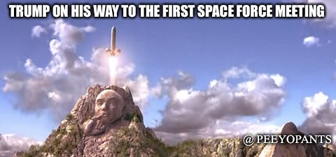 Space Force | TRUMP ON HIS WAY TO THE FIRST SPACE FORCE MEETING @ PEEYOPANTS | image tagged in space force,austin powers,memes,funny memes,donald trump,politics | made w/ Imgflip meme maker