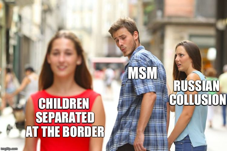 Sorry Natasha, I need to spice things up | CHILDREN SEPARATED AT THE BORDER MSM RUSSIAN COLLUSION | image tagged in memes,distracted boyfriend,border,msm,mainstream media | made w/ Imgflip meme maker