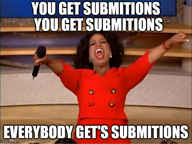 Oprah You Get A Meme | YOU GET SUBMITIONS  YOU GET SUBMITIONS EVERYBODY GET'S SUBMITIONS | image tagged in memes,oprah you get a | made w/ Imgflip meme maker