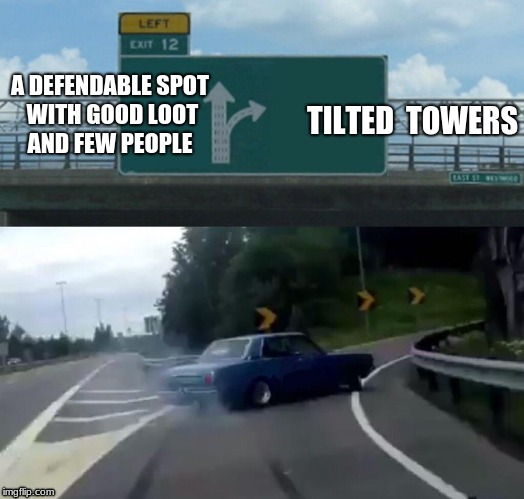 Left Exit 12 Off Ramp Meme | A DEFENDABLE SPOT WITH GOOD LOOT AND FEW PEOPLE TILTED  TOWERS | image tagged in memes,left exit 12 off ramp | made w/ Imgflip meme maker