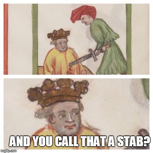 Overly manly man grand-grand-grandpa. (can we make a medieval themed week? Please *_*) | AND YOU CALL THAT A STAB? | image tagged in medieval meh,overly manly man | made w/ Imgflip meme maker