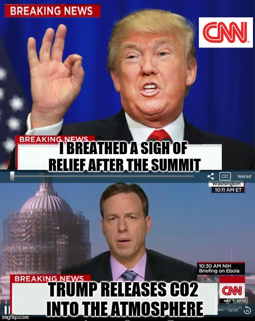 CNN Spins Trump News  | I BREATHED A SIGH OF RELIEF AFTER THE SUMMIT TRUMP RELEASES CO2 INTO THE ATMOSPHERE | image tagged in cnn spins trump news | made w/ Imgflip meme maker