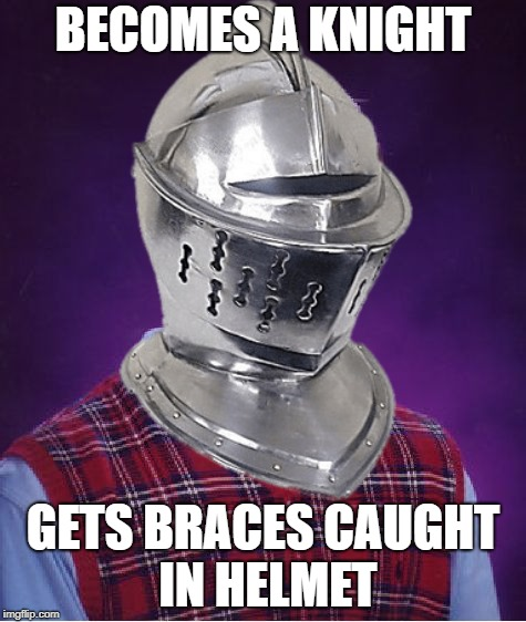 Medieval Week June 20th to 27th A IlikePie3.14159265358979 event! | BECOMES A KNIGHT GETS BRACES CAUGHT IN HELMET | image tagged in medieval memes,bad luck brian | made w/ Imgflip meme maker