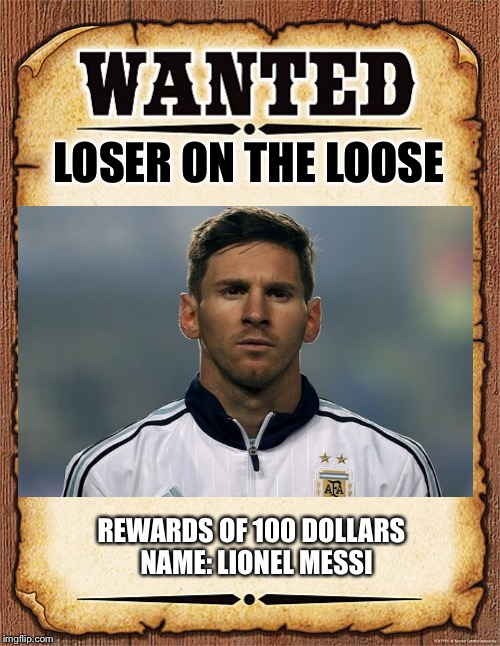 wanted poster | LOSER ON THE LOOSE REWARDS OF 100 DOLLARS  NAME: LIONEL MESSI | image tagged in wanted poster | made w/ Imgflip meme maker