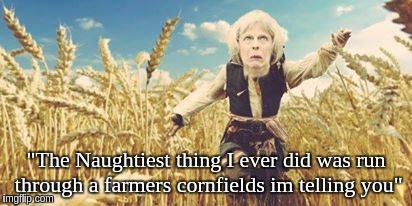 "Theresa may Prime Minister UK Being Naughty | ""The Naughtiest thing I ever did was run through a farmers cornfields im telling you"" 