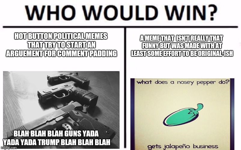 It's neck and neck | HOT BUTTON POLITICAL MEMES THAT TRY TO START AN ARGUEMENT FOR COMMENT PADDING A MEME THAT  ISN'T REALLY THAT FUNNY BUT WAS MADE WITH AT LEAS | image tagged in memes,who would win,funny,trump,political,regular memes | made w/ Imgflip meme maker