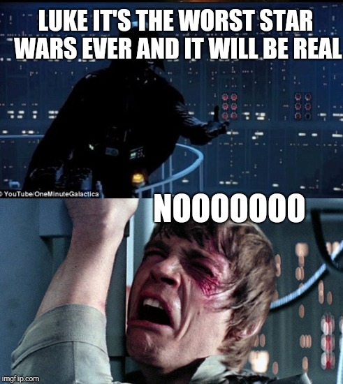 The Space Force Awakens | LUKE IT'S THE WORST STAR WARS EVER AND IT WILL BE REAL NOOOOOOO | image tagged in darth vader luke skywalker,luke nooooo,luke skywalker and darth vader,darth vader no,darth vader noooo,space force | made w/ Imgflip meme maker