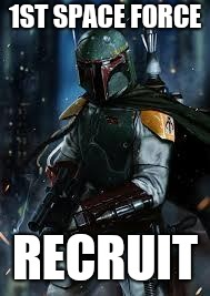 Boba Fett | 1ST SPACE FORCE RECRUIT | image tagged in boba fett | made w/ Imgflip meme maker