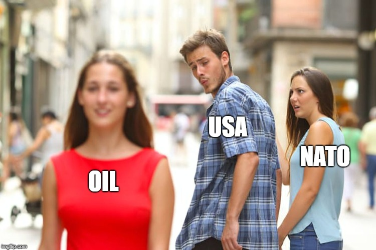 Distracted Boyfriend Meme | OIL USA NATO | image tagged in memes,distracted boyfriend | made w/ Imgflip meme maker