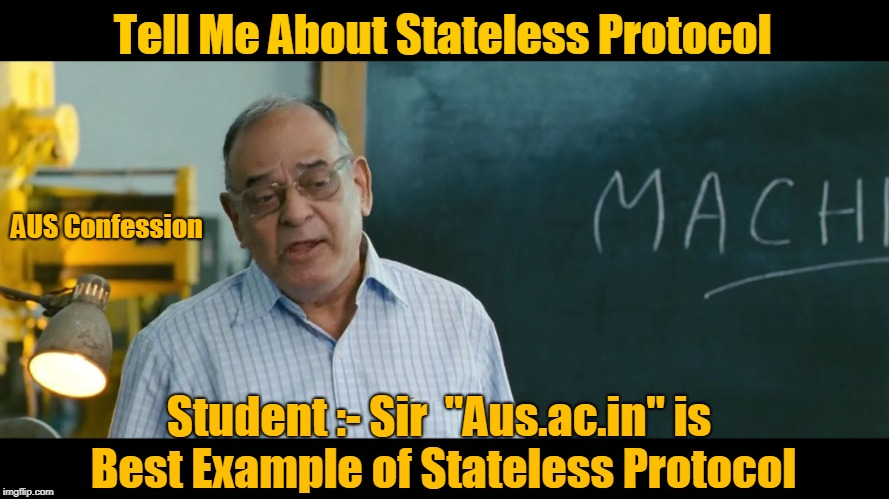 "Tell Me About Stateless Protocol Student :- Sir  ""Aus.ac.in"" is Best Example of Stateless Protocol AUS Confession 
