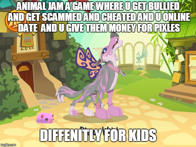 Animal Jam A Game Where U Get Bullied And Get Scammed And Cheated And U Online