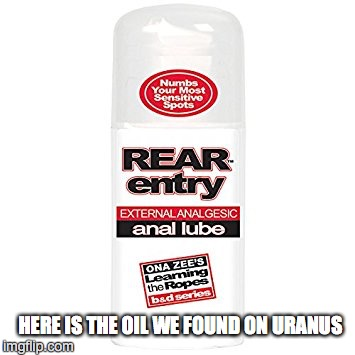 SPACE EXPLORATION | HERE IS THE OIL WE FOUND ON URANUS | image tagged in space force,space | made w/ Imgflip meme maker