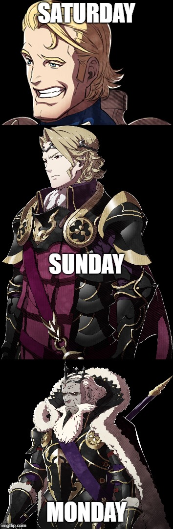 week | SATURDAY MONDAY SUNDAY | image tagged in fire emblem fates | made w/ Imgflip meme maker