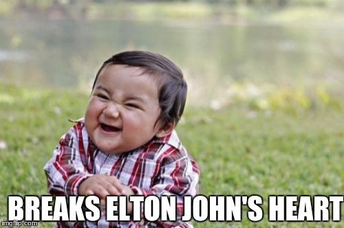 Evil toddler week (June 14-21 by DomDoesMemes) last submission | BREAKS ELTON JOHN'S HEART | image tagged in memes,evil toddler,elton john,evil toddler week | made w/ Imgflip meme maker