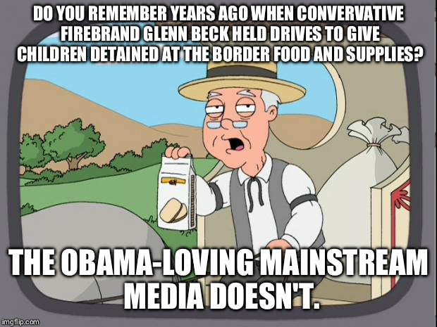 Because they couldn't even acknowledge what was going on until Trump was president and couldn't let conservatives look good. | DO YOU REMEMBER YEARS AGO WHEN CONVERVATIVE FIREBRAND GLENN BECK HELD DRIVES TO GIVE CHILDREN DETAINED AT THE BORDER FOOD AND SUPPLIES? THE  | image tagged in pepperidge farms,memes,obama,donald trump,glenn beck,illegal immigration | made w/ Imgflip meme maker