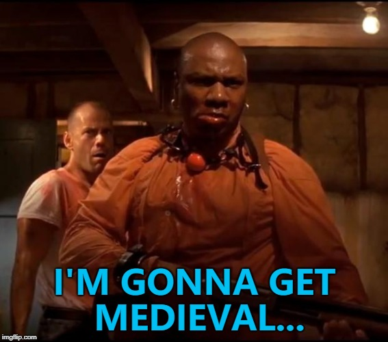 Medieval Week, June 20 - 27 A IlikePie3.14159265358979 extravaganza... :) | I'M GONNA GET MEDIEVAL... | image tagged in marcellus wallace,medieval week,memes,pulp fiction,films | made w/ Imgflip meme maker