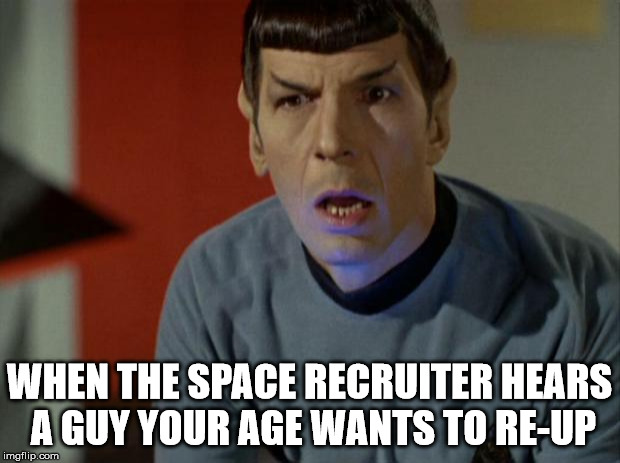 Shocked Spock  | WHEN THE SPACE RECRUITER HEARS A GUY YOUR AGE WANTS TO RE-UP | image tagged in shocked spock | made w/ Imgflip meme maker
