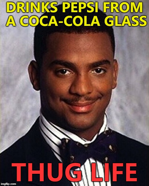 Diet Thug Life... :) | DRINKS PEPSI FROM A COCA-COLA GLASS THUG LIFE | image tagged in carlton banks thug life,memes,pepsi,coca cola | made w/ Imgflip meme maker