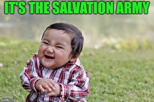 Evil Toddler Meme | IT'S THE SALVATION ARMY | image tagged in memes,evil toddler | made w/ Imgflip meme maker
