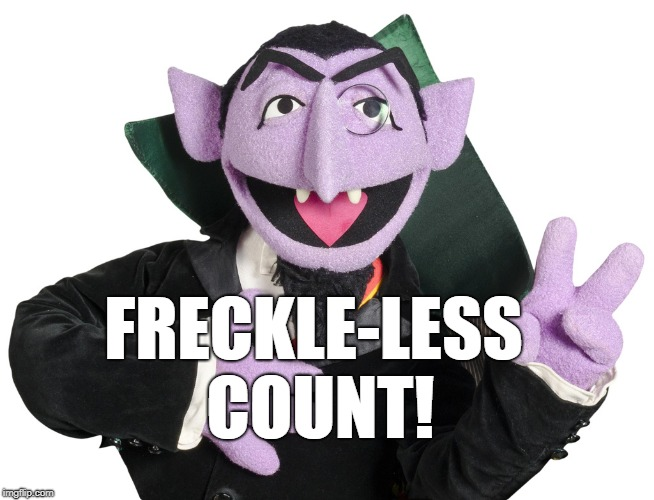 ZERO! ZERO FRECKLES!!! Ha ha haaaaa.... | FRECKLE-LESS     COUNT! | image tagged in count,sesame street | made w/ Imgflip meme maker