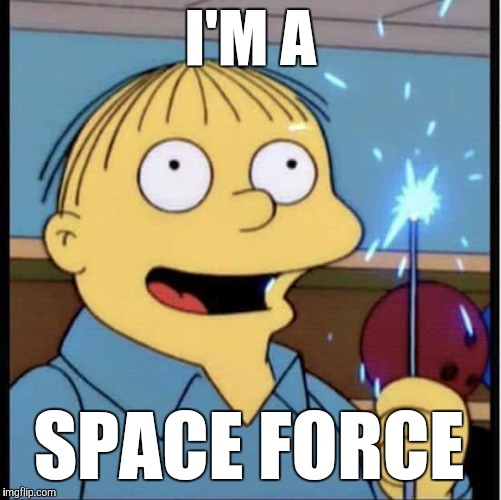 Space Force ralph | I'M A SPACE FORCE | image tagged in ralph wiggum | made w/ Imgflip meme maker