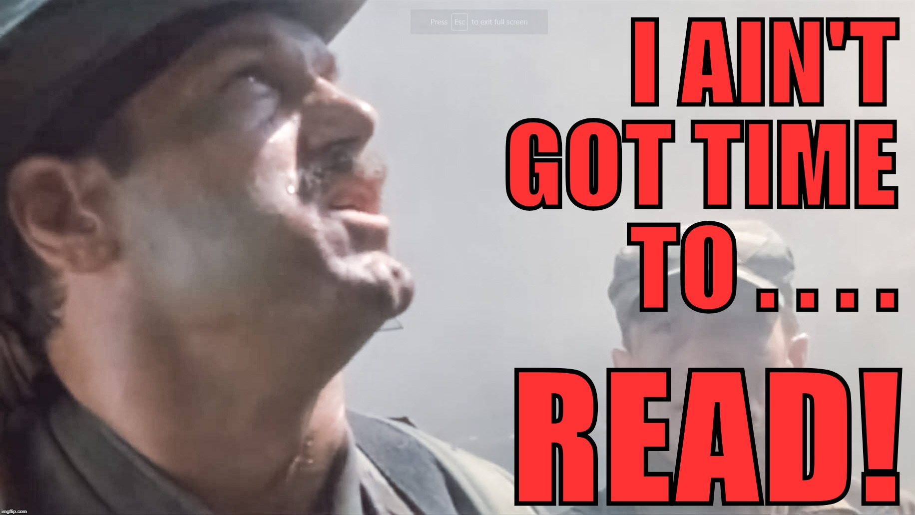 I AIN'T GOT  TIME TO . . . . READ! | I AIN'T GOT TIME TO . . . . READ! | image tagged in jesse ventura,reading,aint got no time fo dat | made w/ Imgflip meme maker