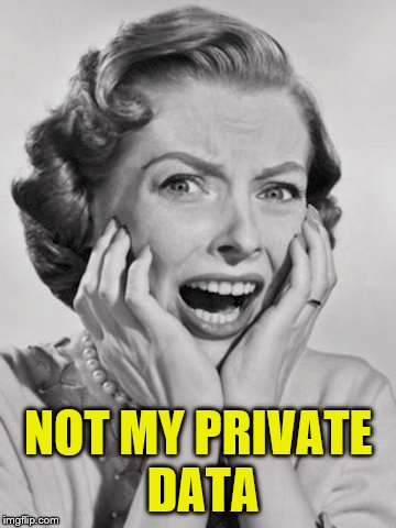 NOT MY PRIVATE DATA | made w/ Imgflip meme maker