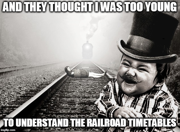 or to grow a mustache (Evil Toddler Week, June 14th-21st, a DomDoesMemes event) | AND THEY THOUGHT I WAS TOO YOUNG TO UNDERSTAND THE RAILROAD TIMETABLES | image tagged in memes,evil toddler,evil toddler week | made w/ Imgflip meme maker