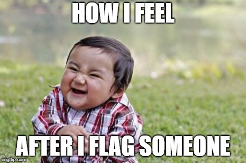 So Satisfying...  | HOW I FEEL AFTER I FLAG SOMEONE | image tagged in memes,evil toddler,flag,evil toddler week | made w/ Imgflip meme maker