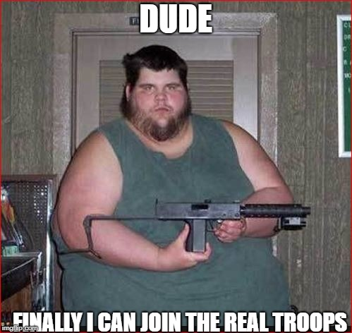 DUDE FINALLY I CAN JOIN THE REAL TROOPS | made w/ Imgflip meme maker