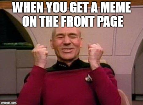 Captain Kirk Yes! | WHEN YOU GET A MEME ON THE FRONT PAGE | image tagged in captain kirk yes | made w/ Imgflip meme maker