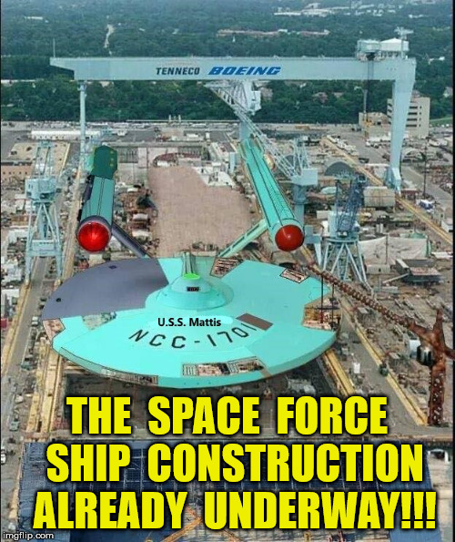 Always on Red Alert |  THE  SPACE  FORCE  SHIP  CONSTRUCTION  ALREADY  UNDERWAY!!! | image tagged in space force,memes,mad dog mattis | made w/ Imgflip meme maker