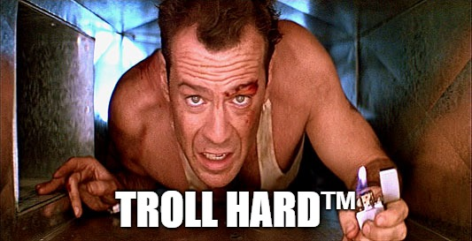 die hard prospecting | TROLL HARD™ | image tagged in die hard prospecting | made w/ Imgflip meme maker