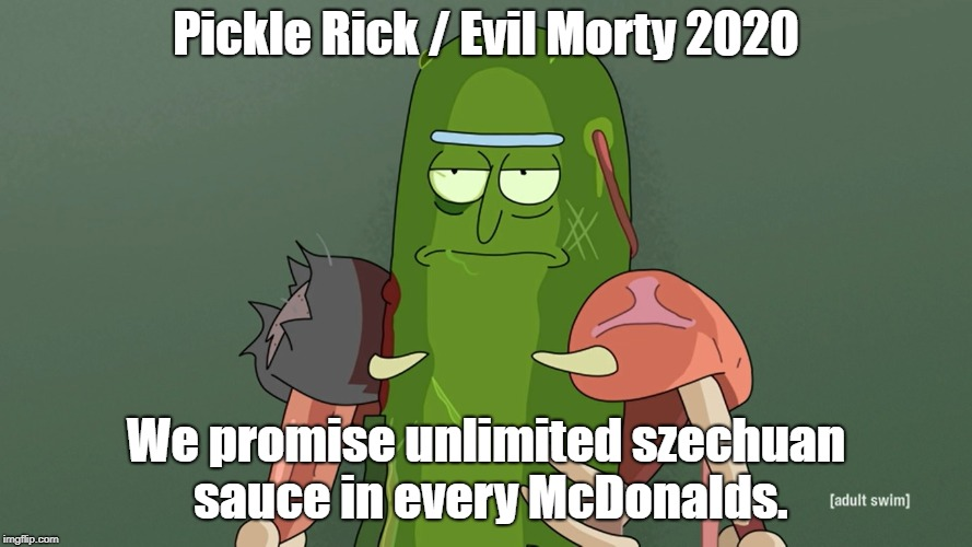 pickle rick | Pickle Rick / Evil Morty 2020 We promise unlimited szechuan sauce in every McDonalds. | image tagged in pickle rick | made w/ Imgflip meme maker