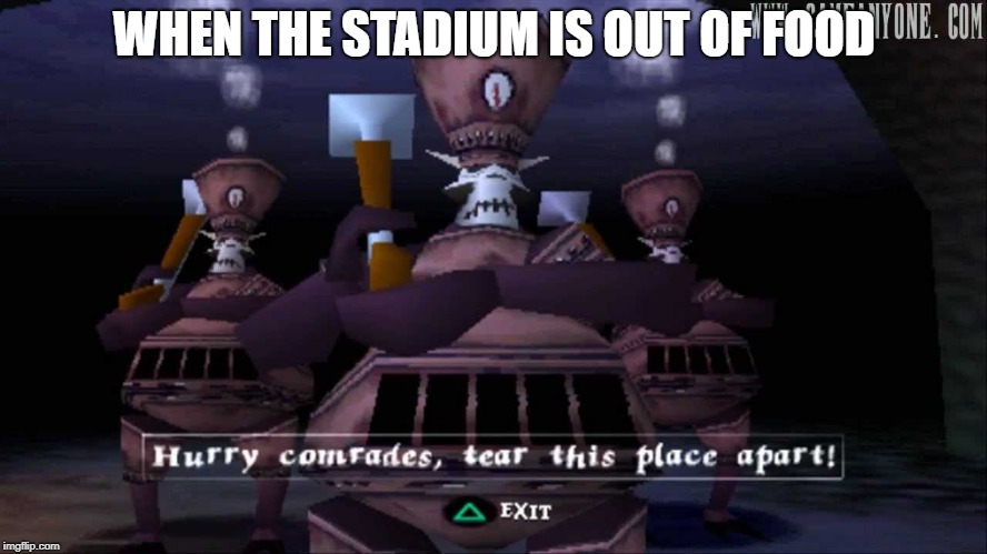 Medieval week 20th-27th June  | WHEN THE STADIUM IS OUT OF FOOD | image tagged in medievil soldiers | made w/ Imgflip meme maker